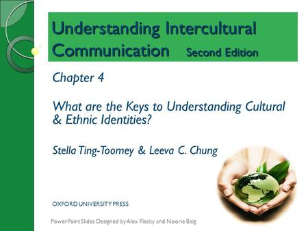 Understanding Intercultural Communication Second Edition Chapter 4 What are the Keys to Understanding Cultural & Ethnic Identities? Stella Ting-Toomey.