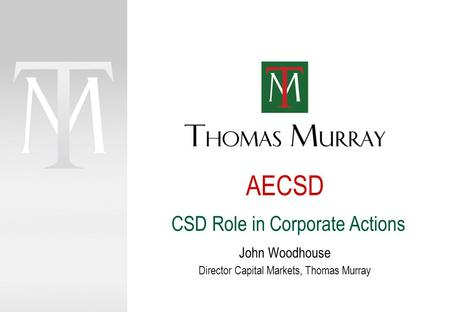 AECSD CSD Role in Corporate Actions John Woodhouse