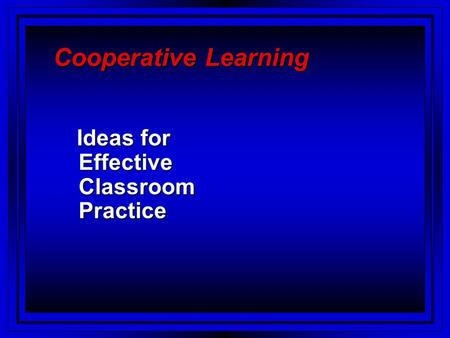 Cooperative Learning Ideas for Effective Classroom Practice.