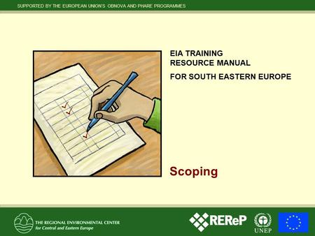 SUPPORTED BY THE EUROPEAN UNION'S OBNOVA AND PHARE PROGRAMMES EIA TRAINING RESOURCE MANUAL FOR SOUTH EASTERN EUROPE Scoping.