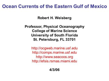 Ocean Currents of the Eastern Gulf of Mexico Robert H. Weisberg Professor, Physical Oceanography College of Marine Science University of South Florida.