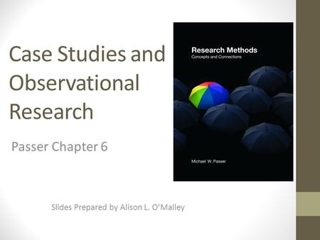 Case Studies and Observational Research Slides Prepared by Alison L. O'Malley Passer Chapter 6.