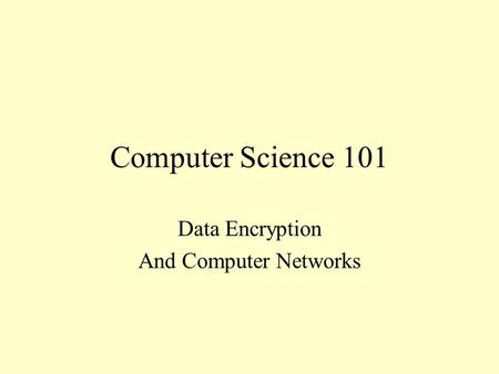 Computer Science 101 Data Encryption And Computer Networks.