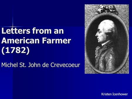 essay letters american farmer - the american revolution was a war fought between great britain and the american colonies over independence from 1775 to 1783 which resulted in a fundamental change in american politics, society, and economics.