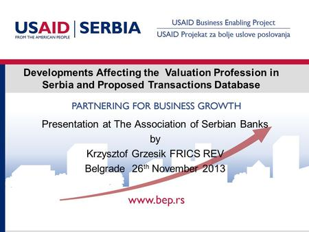 Developments Affecting the Valuation Profession in Serbia and Proposed Transactions Database Presentation at The Association of Serbian Banks by Krzysztof.
