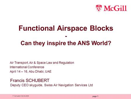 F. Schubert / 02.04.2009 page 1 Functional Airspace Blocks - Can they inspire the ANS World? Air Transport, Air & Space Law and Regulation International.