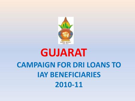 CAMPAIGN FOR DRI LOANS TO IAY BENEFICIARIES 2010-11 GUJARAT.