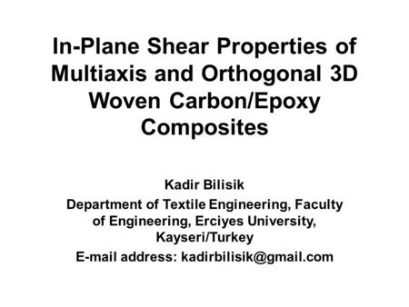 E-mail address: kadirbilisik@gmail.com In-Plane Shear Properties of Multiaxis and Orthogonal 3D Woven Carbon/Epoxy Composites Kadir Bilisik Department.