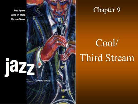 Chapter 9 Cool/ Third Stream. © 2009 McGraw-Hill All Rights Reserved 2 Cool contrasted with Bop Understated playing style –Relaxed tempos –Subtle instrumental.