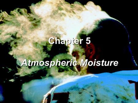 Chapter 5 Atmospheric Moisture. The process whereby molecules break free of liquid water is known as evaporation. The opposite process is condensation,