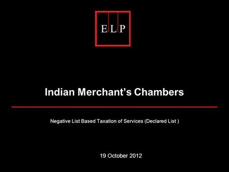 Indian Merchant's Chambers Negative List Based Taxation of Services (Declared List ) 19 October 2012.
