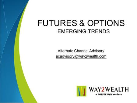 FUTURES & OPTIONS EMERGING TRENDS Alternate Channel Advisory