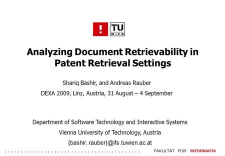 ......................................... Analyzing Document Retrievability in Patent Retrieval Settings Shariq Bashir, and Andreas Rauber DEXA 2009, Linz,