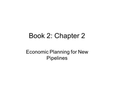 Book 2: Chapter 2 Economic Planning for New Pipelines.