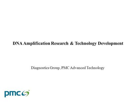 Diagnostics Group, PMC Advanced Technology DNA Amplification Research & Technology Development.