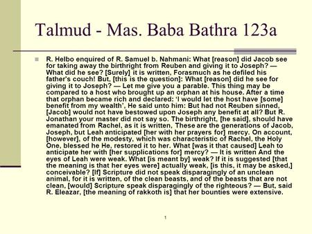 1 Talmud - Mas. Baba Bathra 123a R. Helbo enquired of R. Samuel b. Nahmani: What [reason] did Jacob see for taking away the birthright from Reuben and.