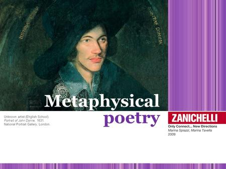 Metaphysical poetry Unknown artist (Ehglish School). Portrait of John Donne, 1631. National Portrait Gallery, London.