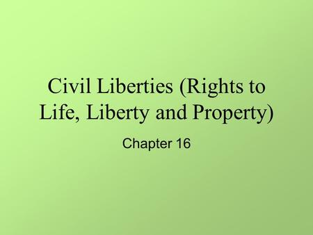 Civil Liberties (Rights to Life, Liberty and Property) Chapter 16.