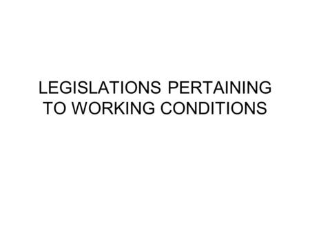 LEGISLATIONS PERTAINING TO WORKING CONDITIONS. Factories act 1948 Industrial employment (standing orders) act 1946 Apprentices act 1961 Contract labour.