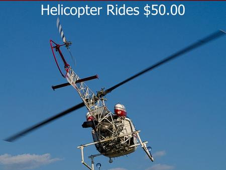 Helicopter Rides $50.00. God Really Cares … your heavenly Father knoweth that ye have need of all these things. But seek ye first the kingdom of God,