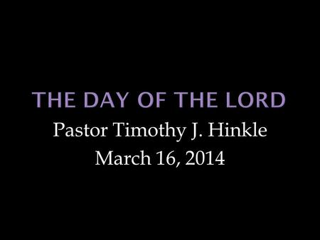 Pastor Timothy J. Hinkle March 16, 2014. 9 The Lord is not slack concerning his promise, as some men count slackness; but is longsuffering to us-ward,