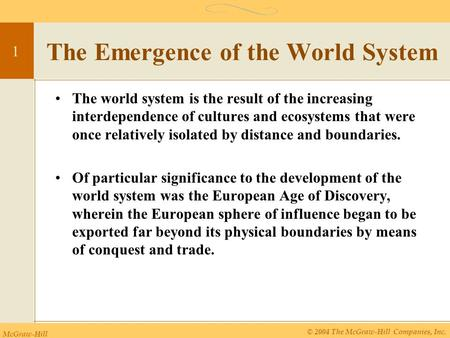 McGraw-Hill © 2004 The McGraw-Hill Companies, Inc. 1 The Emergence of the World System The world system is the result of the increasing interdependence.