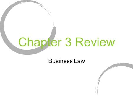 Chapter 3 Review Business Law. Chapter 3 Review These questions will help you in studying for the Chapter 3 EXAM.