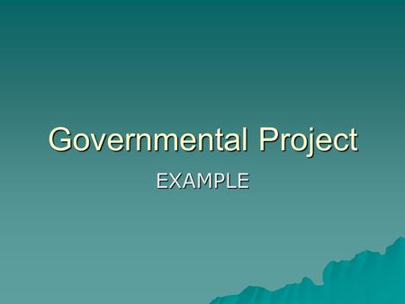 Governmental Project EXAMPLE. Democracy Democracy is a form of government where the people have the power. In a democracy, decisions about the government.