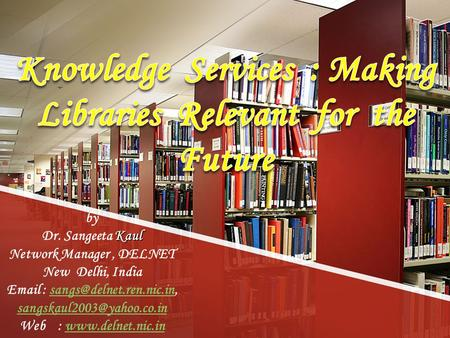 Knowledge Services : Making Libraries Relevant for the Future