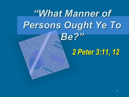"""What Manner of Persons Ought Ye To Be?"""