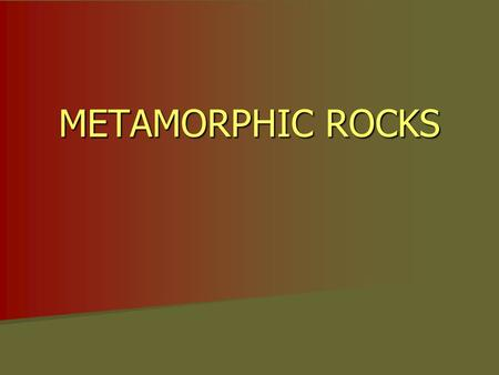 METAMORPHIC ROCKS. INTRODUCTION – THE ORIGIN OF METAMORPHIC TEXTURES In many cases, metamorphism involves at least some increase in pressure compared.