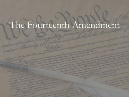 The Fourteenth Amendment. Section. 1. All persons born or naturalized in the United States and subject to the jurisdiction thereof, are citizens of the.