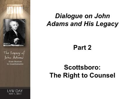 Dialogue on John Adams and His Legacy Part 2 Scottsboro: The Right to Counsel.