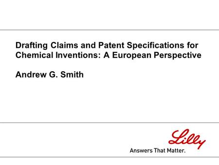 Drafting Claims and Patent Specifications for Chemical Inventions: A European Perspective Andrew G. Smith.