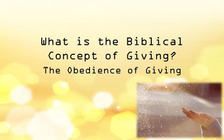 What is the Biblical Concept of Giving? The Obedience of Giving.