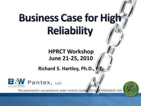 HPRCT Workshop June 21-25, 2010 Richard S. Hartley, Ph.D., P.E. This presentation was produced under contract number DE-AC04-00AL66620 with.
