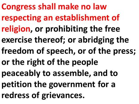 Congress shall make no law respecting an establishment of religion, or prohibiting the free exercise thereof; or abridging the freedom of speech, or of.