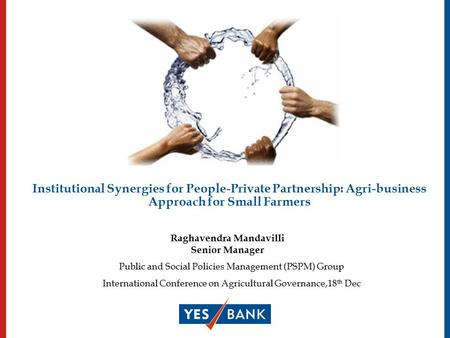 Institutional Synergies for People-Private Partnership: Agri-business Approach for Small Farmers Public and Social Policies Management (PSPM) Group International.