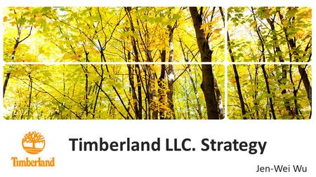 Timberland LLC. Strategy Jen-Wei Wu. About Timberland Founded- 1952, Abington, Massachusetts Headquartered- Stratham, New Hampshire Products- Outdoor.