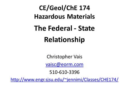 CE/Geol/ChE 174 Hazardous Materials The Federal - State Relationship Christopher Vais 510-610-3396