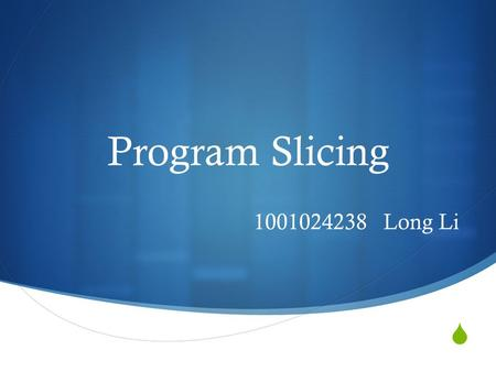  Program Slicing 1001024238 Long Li. Program Slicing ? It is an important way to help developers and maintainers to understand and analyze the structure.