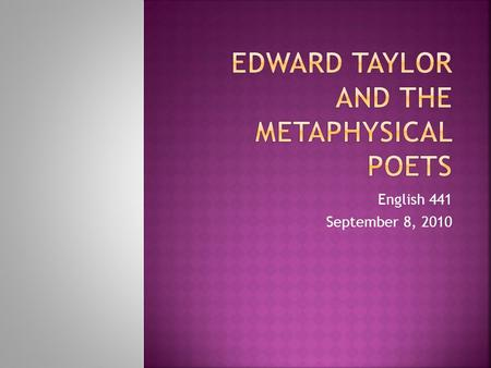 English 441 September 8, 2010.  The term metaphysical poets designates the work of 17th-century English poets who were using similar methods and who.
