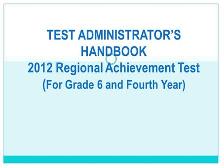 TEST ADMINISTRATOR'S HANDBOOK 2012 Regional Achievement Test ( For Grade 6 and Fourth Year)