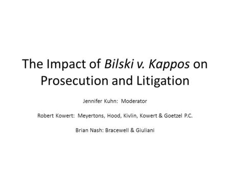 The Impact of Bilski v. Kappos on Prosecution and Litigation Jennifer Kuhn: Moderator Robert Kowert: Meyertons, Hood, Kivlin, Kowert & Goetzel P.C. Brian.