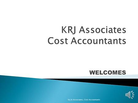 WELCOMES krj & Associates, Cost Accountants Historical back ground New record rules Short comings old rules objects Back ground Objects of CG krj & Associates,