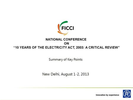 "NATIONAL CONFERENCE ON ""10 YEARS OF THE ELECTRICITY ACT, 2003: A CRITICAL REVIEW"" Summary of Key Points New Delhi, August 1-2, 2013 Summary of Key Points."