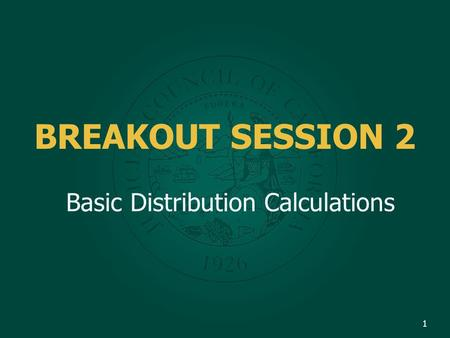 BREAKOUT SESSION 2 Basic Distribution Calculations 1.