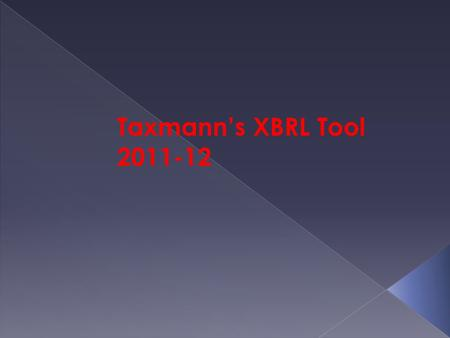 Taxmann's XBRL Tool 2011-12. Purpose of XBRL Reporting  XBRL is a language for the electronic communication of business and financial data that has revolutionized.