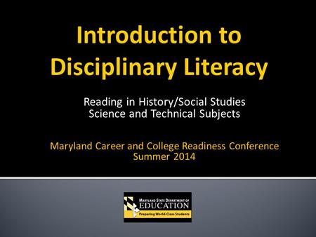 Reading in History/Social Studies Science and Technical Subjects Maryland Career and College Readiness Conference Summer 2014.