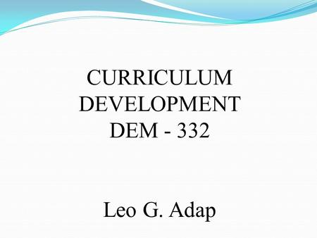 <strong>CURRICULUM</strong> DEVELOPMENT DEM - 332 Leo G. Adap. PREPARING STUDENTS IN THE 21 ST <strong>CENTURY</strong> <strong>SKILLS</strong>.